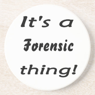 It's a forensic thing! coaster