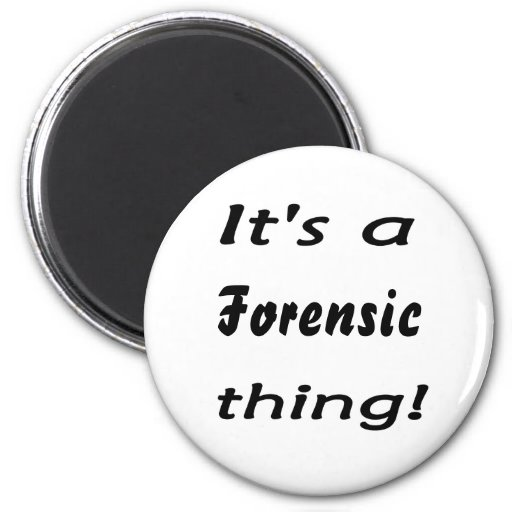 It's a forensic thing! magnets