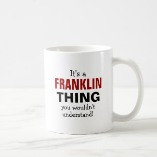 It's a Franklin thing you wouldn't understand Coffee Mug