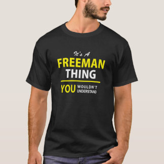 It's A FREEMAN thing, you wouldn't understand !! T-Shirt