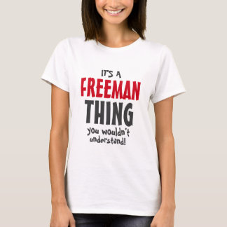 It's a FREEMAN thing you wouldn't understand T-Shirt