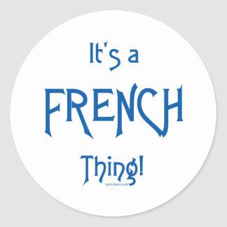 It's a French Thing! Classic Round Sticker