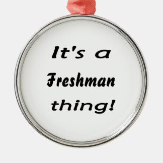 It's a freshman thing! metal ornament