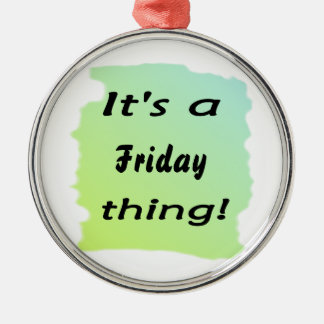 It's a Friday thing! Round Metal Christmas Ornament