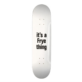its a frye thing skate board deck