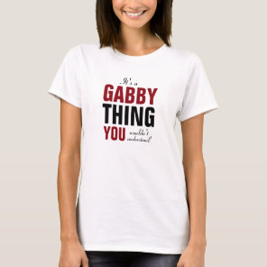 It's a Gabby thing you wouldn't understand T-Shirt