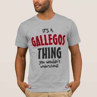 It's a GALLEGOS thing you wouldn't understand T-Shirt