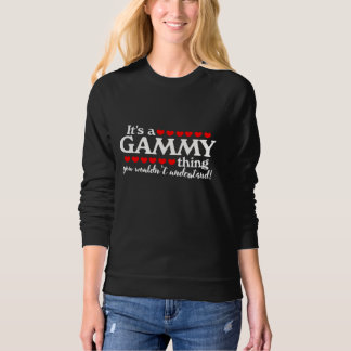 It's a gammy thing you wouldn't understand sweatshirt