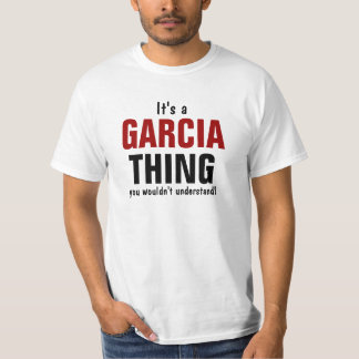 It's a Garcia thing you wouldn't understand T-Shirt