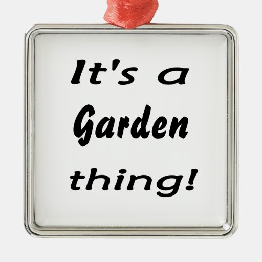 it's a garden thing! christmas ornaments