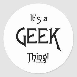 It's a Geek Thing! Classic Round Sticker