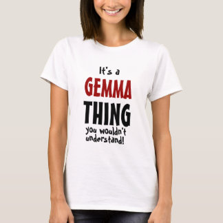 It's a Gemma thing you wouldn't understand T-Shirt