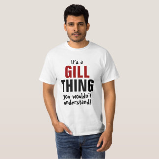 It's a Gill thing you wouldn't understand! Shirt