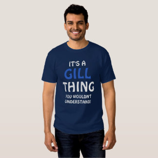 It's a Gill thing you wouldn't understand T Shirt