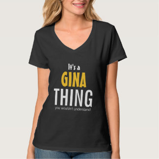 It's a  Gina thing you wouldn't understand T-Shirt
