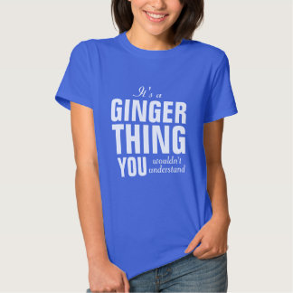 It's a Ginger thing you wouldn't understand T Shirt
