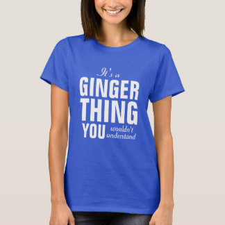 It's a Ginger thing you wouldn't understand T-Shirt