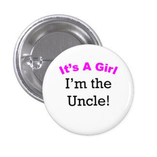 It's A Girl I'm The Uncle 1 Inch Round Button