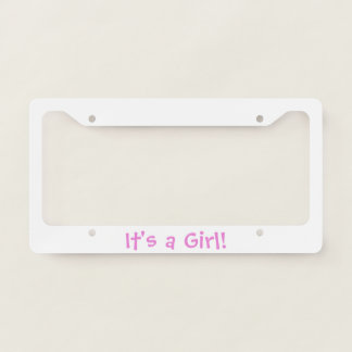 """It's a Girl"" License Plate License Plate Frame"