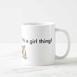 It's a girl thing! coffee mug