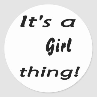 It's a girl thing! Girl attitude, show it off ! Classic Round Sticker
