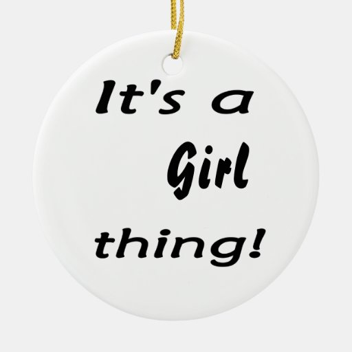 It's a girl thing! Girl attitude, show it off ! Christmas Tree Ornaments