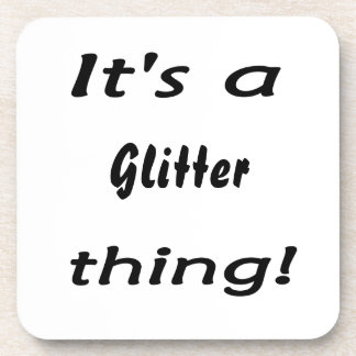 It's a glitter thing! drink coaster