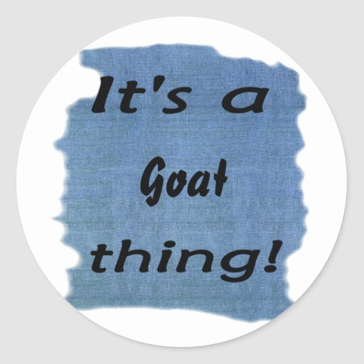 It's a goat thing! classic round sticker