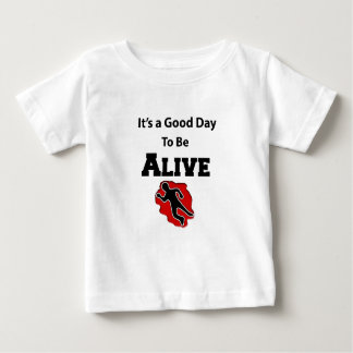 It's a Good Day To Alive Baby T-Shirt