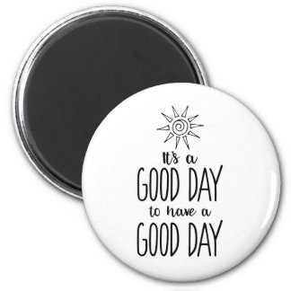 It's a Good Day to have a Good Day Positivity Magnet