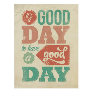 Its a Good Day to Have a Good Day Postcard