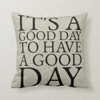 It's a Good Day to Have a Good Day Throw Pillow
