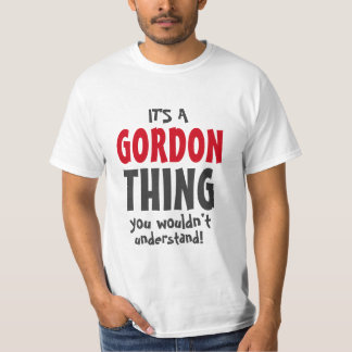 It's a Gordon thing you wouldn't understand Shirt