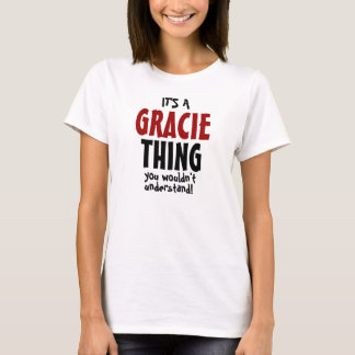 It's a Gracie thing you wouldn't understand T-Shirt