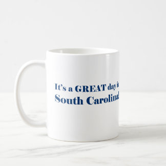 It's a GREAT day in South Carolina Classic White Coffee Mug
