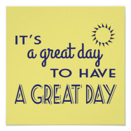 It's A Great Day to Have a Great Day Positive Poster