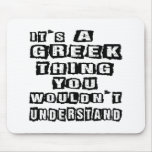 It's a Greek thing you wouldn't understand Mousepads