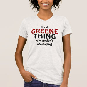 It's a Greene thing you wouldn't understand T-Shirt