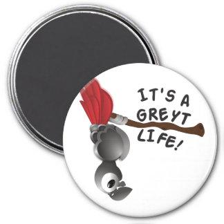 It's A Greyt Life! Magnet