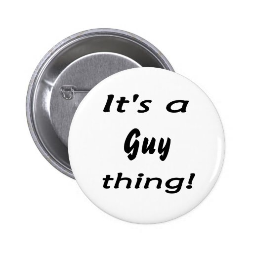 It's a guy thing! 2 inch round button