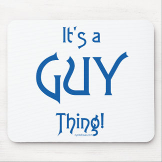 It's a Guy Thing! Mouse Pad