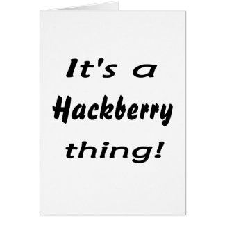 It's a hackberry thing card
