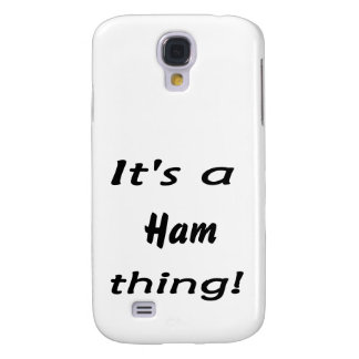 It's a ham thing! samsung galaxy s4 cases