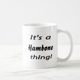 It's a hambone thing! coffee mugs