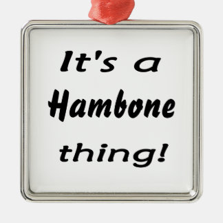 It's a hambone thing! square metal christmas ornament