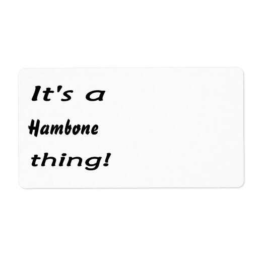 It's a hambone thing! shipping labels