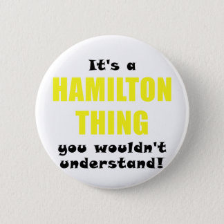 Its a Hamilton Thing You Wouldnt Understand Pinback Button