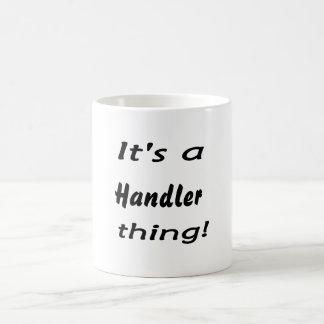It's a handler thing! coffee mug