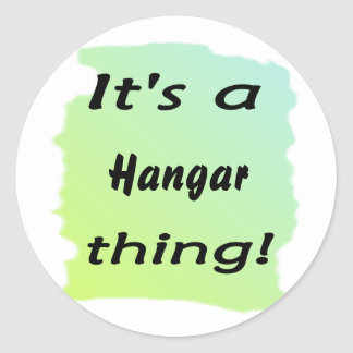It's a hangar thing! classic round sticker