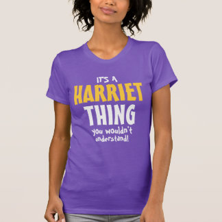 It's a Harriet thing you wouldn't understand T-Shirt